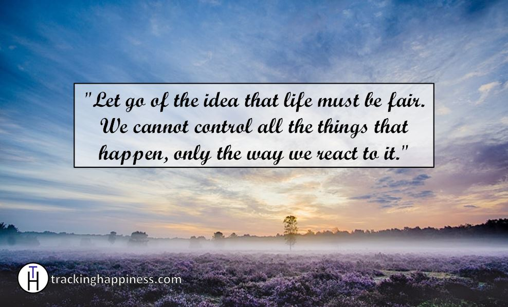 Let go of the idea that life must be fair to be happy