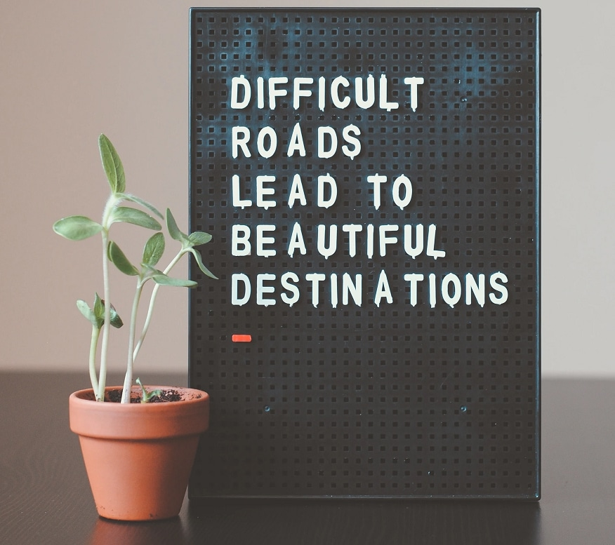 difficult roads lead to beautiful destinations text image